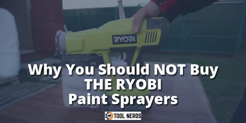 Why You Should NOT Buy the Ryobi Paint Sprayers