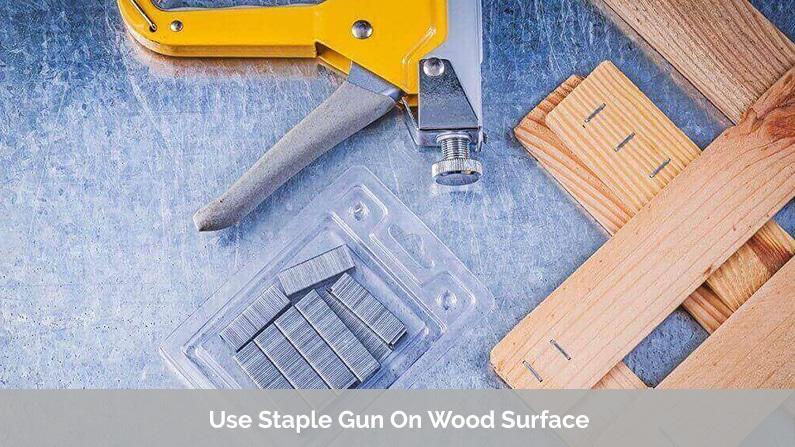 Use Staple Gun On Wood Surface
