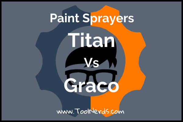 Titan Paint Sprayers Vs Graco
