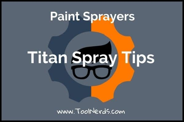 A Complete Guide to Titan Spray Tips
